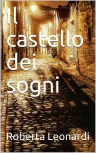 """Copertina del libro """"Il castello dei sogni"""" di Roberta Leonardi"""